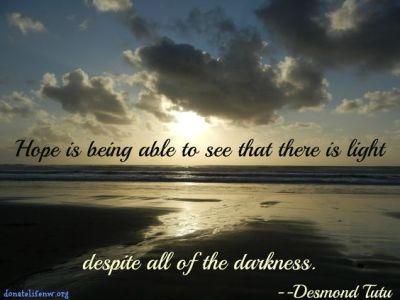 #Hope is being able to see that there is #light despite ...