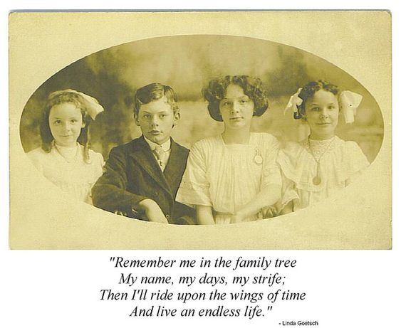 """Quote: """"Remember me in the family tree. My name, my days ..."""