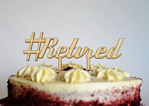 Funny Retired Retirement Cake Topper Hashtag Retired