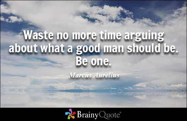 What Arguing Should Be Be More Waste No One Time Marcus Man Aurelius Good About