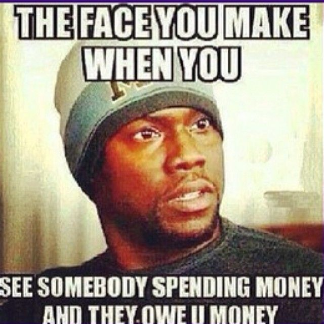 And Spending You Face You They Make Somebody See Owe You Money Money When