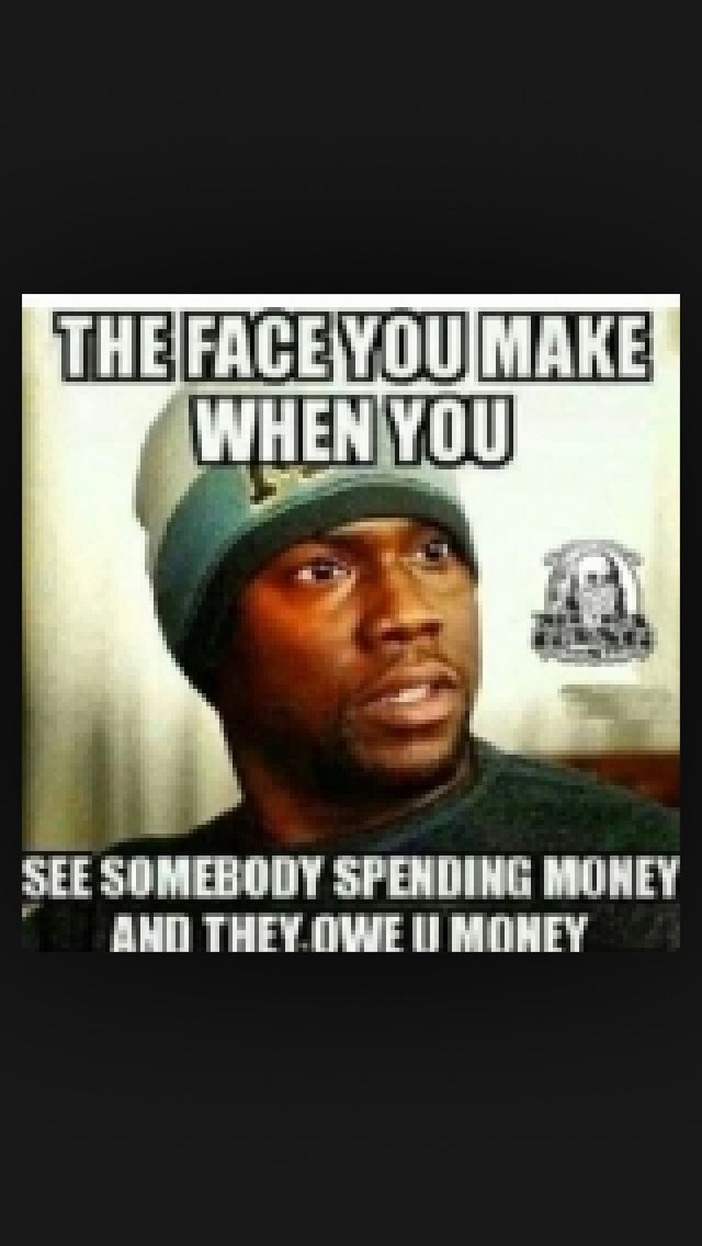 See You Owe You Money Face Somebody And Make When They Money You Spending