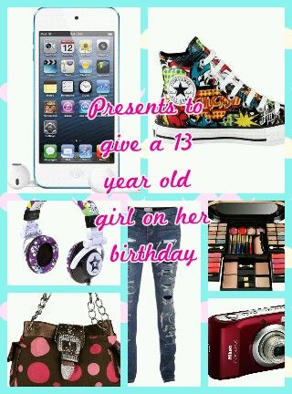 Presents To Give A 13 Year Old Girl In Her Birthday