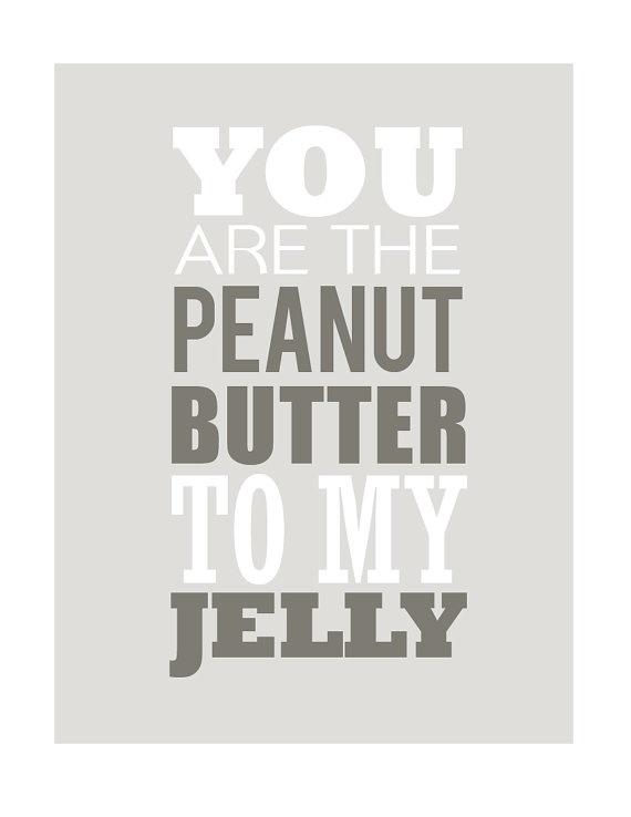 You Are Peanut Butter My Jelly Sayings