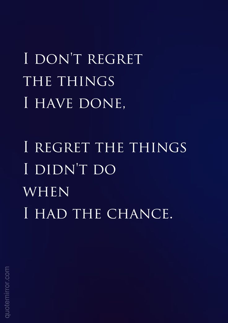 Dont I Things Regret Wen Done Didnt Things Do I I I Chance Regret Had I Have