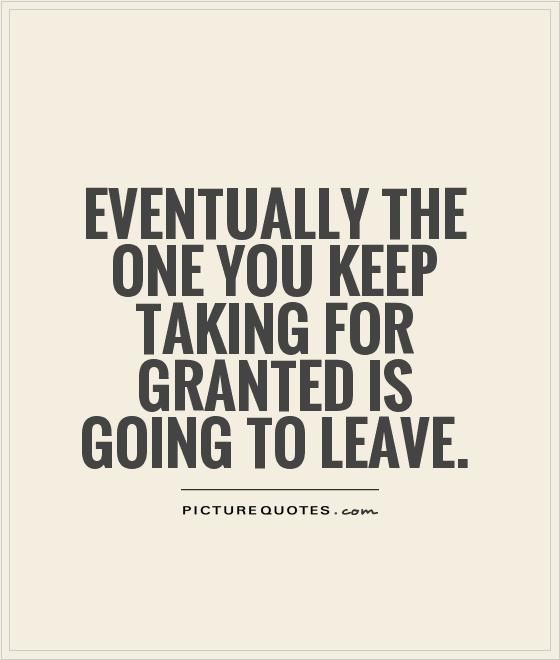 Tired Being Taken Granted Quotes