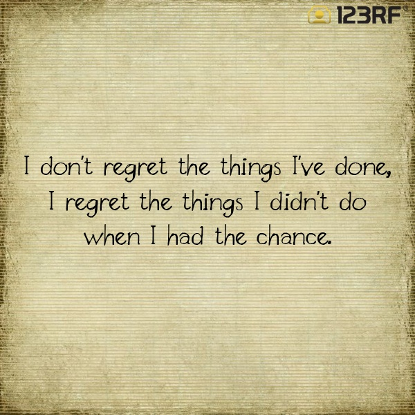 I Chance I Things Didnt I I Things Wen Do Have Regret I Dont Done Had Regret
