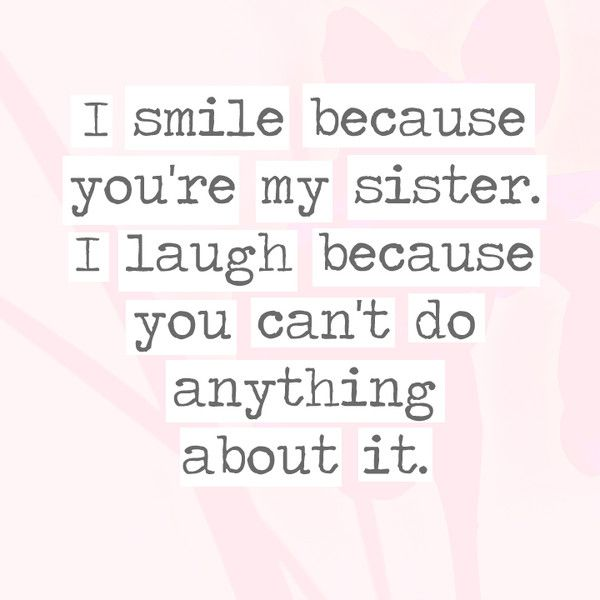 About Can Sister It Laugh You Because Your Theres I Do Because My Nothing I You Love