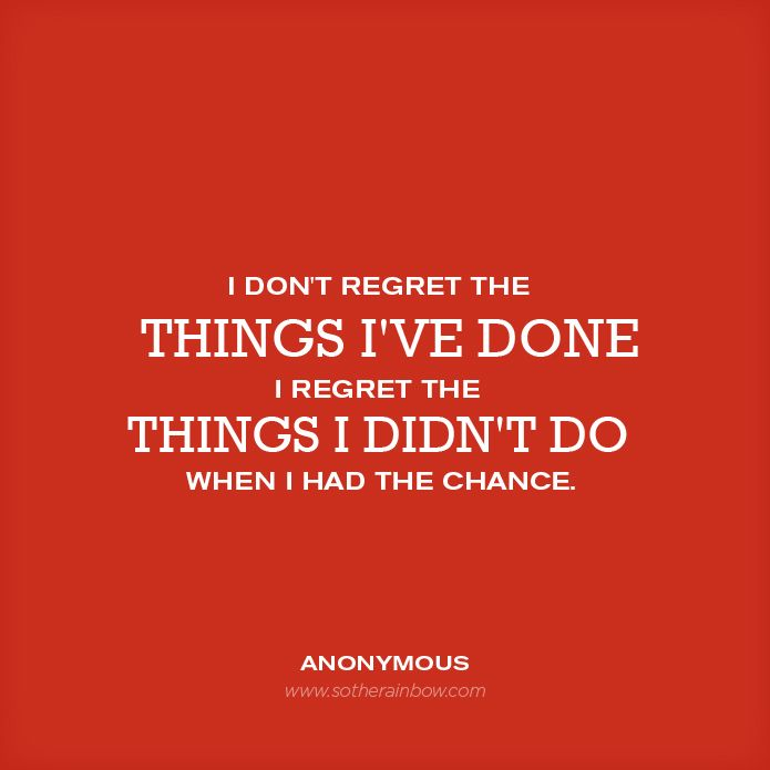 I I Didnt I Do Regret Have Had Wen Dont Things Chance I I Things Done Regret