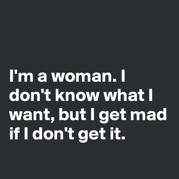 Be Mad Get Im I I Woman Dont Know Dont I It I Want If What Ll