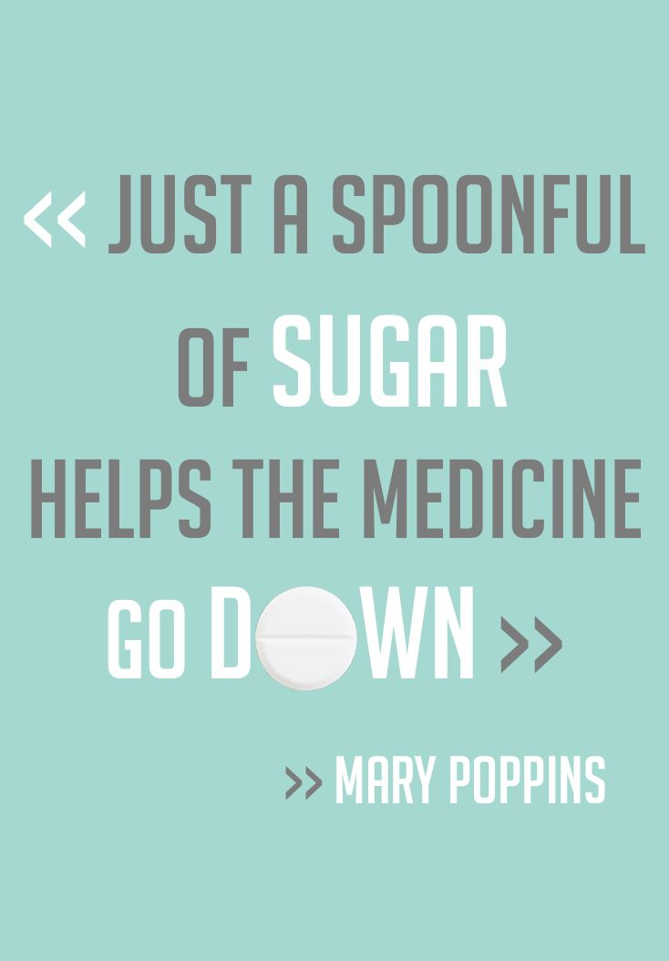 """""""Just a spoonful of sugar helps the medicine do down ..."""