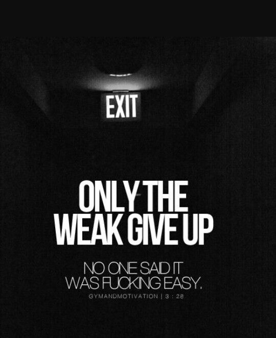 Given up makes you weak   The dreams of reality   Pinterest ONly the weak give up no one said it was fucking easy  motivational quotes   motivational image quotes  motivational picture quote  motivatio