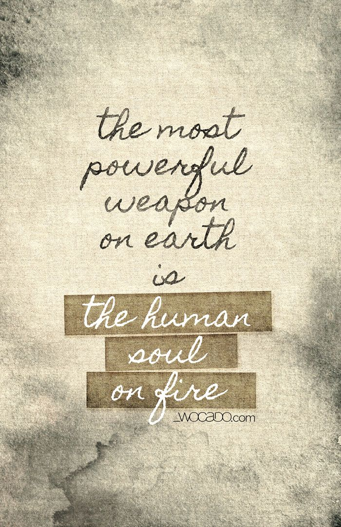 The Most Powerful Weapon On Earth Is The Human Soul On