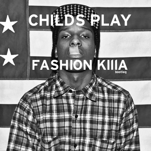 Childs Play   Fashion Killa  A AP Rocky   Fashion Killa Bootleg  by     9882894