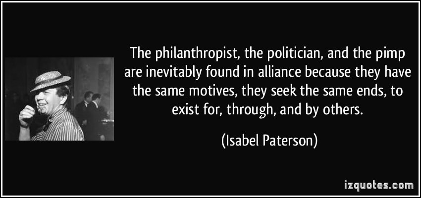 quote-the-philanthropist-the-politician-and-the-pimp-are-inevitably-found-in-alliance-because-they-have-isabel-paterson-258393