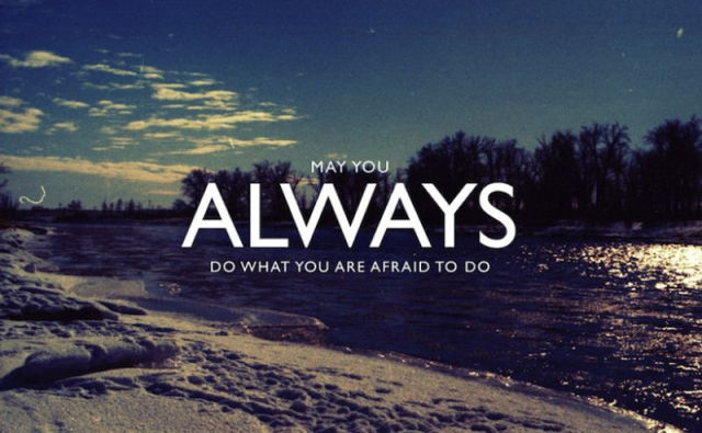 May You Always Do What You re Afraid To Do Motivational Quote