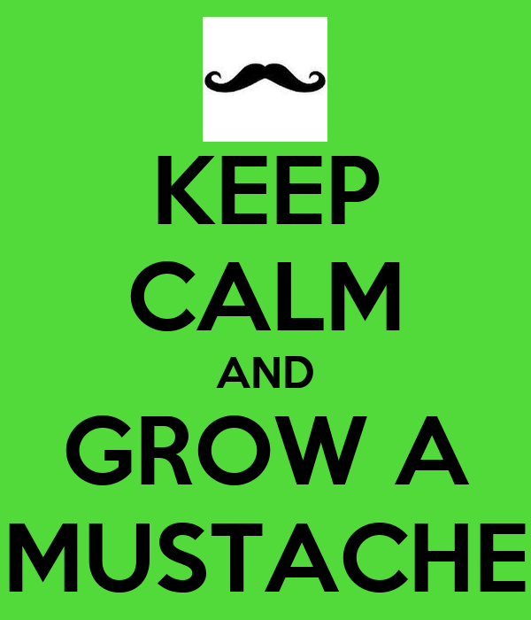 Keep Calm And Grow Mustache Silly