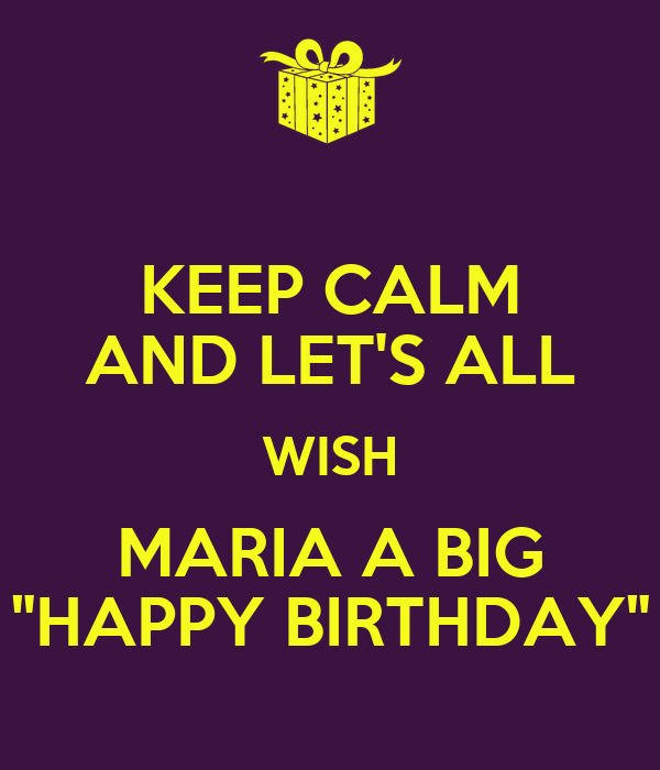 Keep Calm And Let S All Wish Maria A Big Quot Happy Birthday