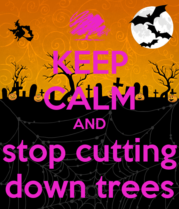 KEEP CALM AND stop cutting down trees Poster   Jack   Keep ...