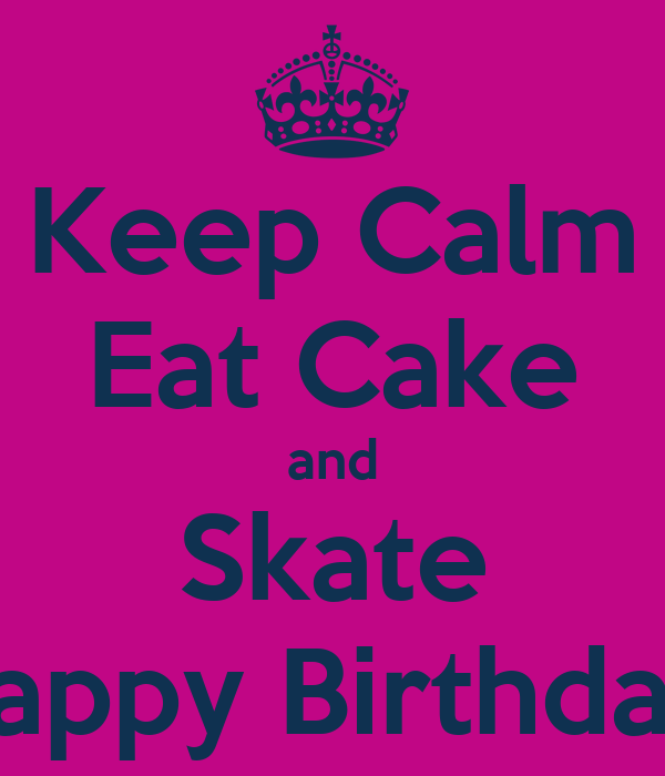 Keep Calm Eat Cake And Skate Happy Birthday Poster Sara