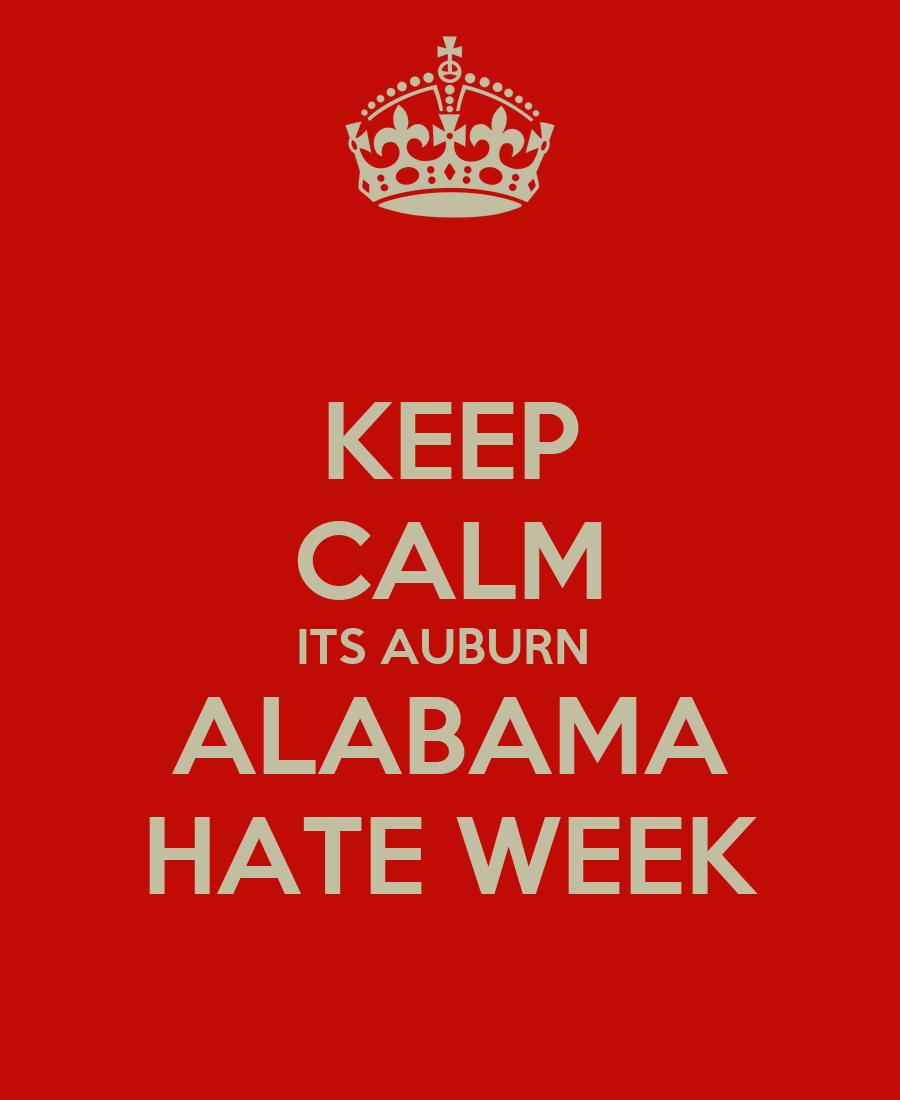 KEEP CALM ITS AUBURN ALABAMA HATE WEEK - KEEP CALM AND ...