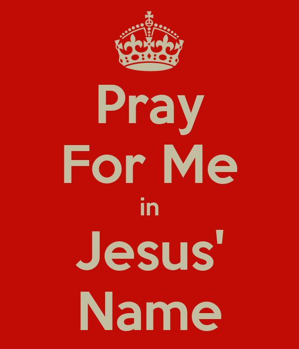 Pray For Me in Jesus' Name - KEEP CALM AND CARRY ON Image ...