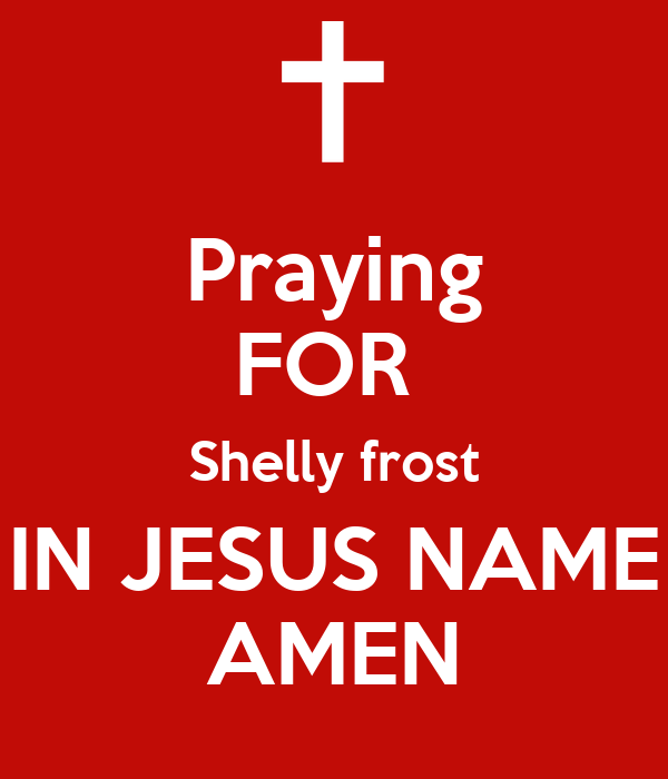 Praying FOR Shelly frost IN JESUS NAME AMEN Poster ...