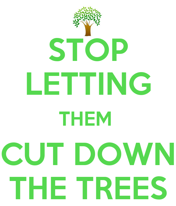 STOP LETTING THEM CUT DOWN THE TREES Poster ...