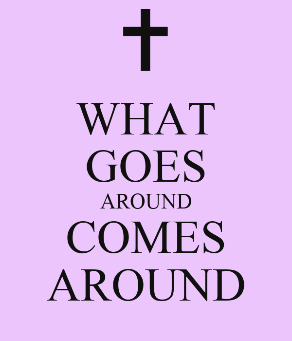 What Comes Around Goes Around Quotes