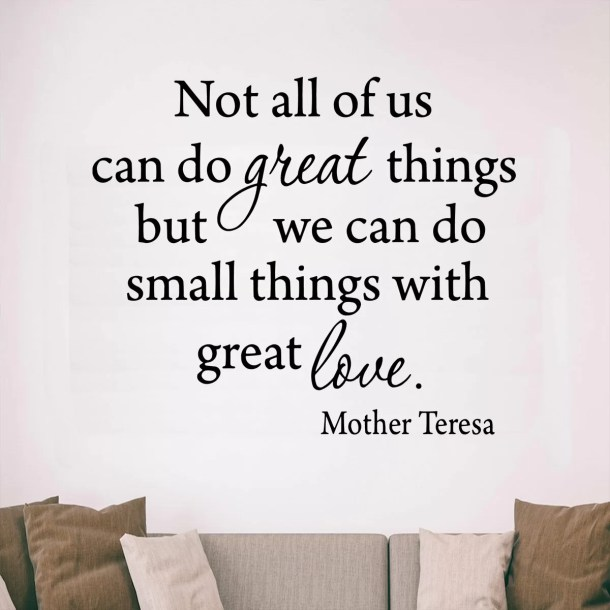 Dunand Not All of Us can Do Great Things, But We can Do Small Things With Great Love Mother Teresa Wall Decal