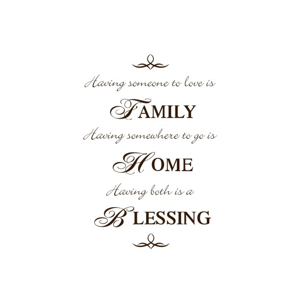 Having Someone to Love is Family, Having Somewhere to Go is Home, Having Both is Blessing Wall Decal