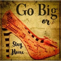You only get one shot at this thing called life and so go big or stay home.
