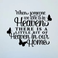 When Someone We Love is in Heaven Memorial Vinyl Wall Decal is a high-quality vinyl. This When Someone We Love is in Heaven Memorial Vinyl Wall Decal design gives you the look of hand-painted artwork and is absolutely gorgeous! An affordable and fun way to decorate. When Someone We Love is in Heaven Memorial Vinyl Wall Decal is applied like a large sticker and gives you the look of stenciling without all the paint mess! Just the individual letters or artwork are stuck to your surface and then...