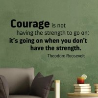 Courage is not having the strength to go on; it's going on when you don't have the strength use this Courage Wall Decal to be your little reminder.