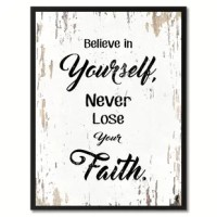This uniquely designed 'Believe in Yourself Never Lose Your Faith' Framed Textual Art on Canvas is the perfect gift or trendy update to any home or office space. An excellent addition to your classical design concept in your kitchen, bathroom, bedroom, man cave, game room, living room or studio. This is a shop that specializes in home decor. They create handmade art for every budget. Beautiful giclee prints on canvas with a custom picture frame for all your interior decoration needs.
