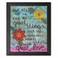 This beautiful inspiring 'Not All of Us Can Do Great Things, But We Can Do Small Things with Great Love' Framed Print makes a great addition to any home or bedroom. Printed and framed to create a beautiful finished product.