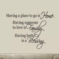 This Having a Place to go is Home, Having Someone to Love is Family, Having both is a Blessing Vinyl Wall Decal is produced with a nice quality vinyl in an indoor matte finish which gives the appearance of a professional hand-painted stencil look without the mess and hassle. Includes easy to follow step by step application instructions. Vinyl wall quotes are the latest trend in home and office decor and are a creative way to add a touch of class to any room in your home or office.