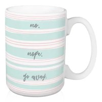 This No Nope Go Away features snarky typography to help you stylishly drink your coffee, tea or cocoa. Designed in the United States, this product makes a stylish and functional accessory. The result is quality crafted drinkware to hold your favorite beverage.