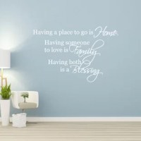 This Having a Place to go is Home, Having Someone to Love is Family, Having both is a Blessing Wall Decal is produced with a nice quality vinyl in an indoor matte finish which gives the appearance of a professional hand-painted stencil look without the mess and hassle. Includes easy to follow step by step application instructions. Vinyl wall quotes are the latest trend in home and office decor and are a creative way to add a touch of class to any room in your home or office.