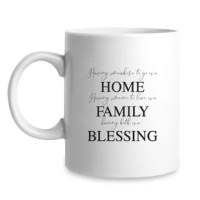 Having Somewhere To Go Is A Home Having Someone To Love Is A Family Having Both Is a Blessing Coffee Mug 11oz