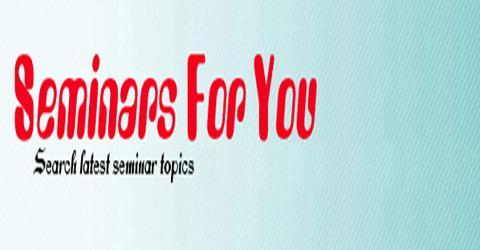 Seminars For You   Search latest seminar topics