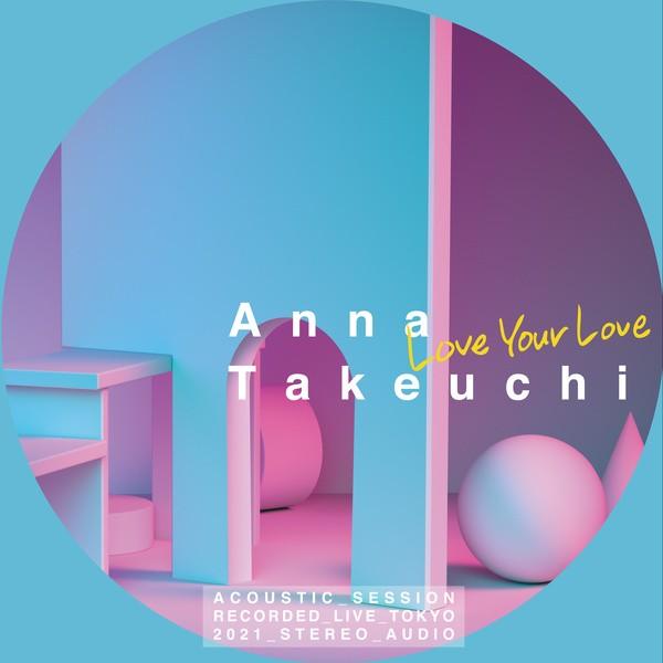 Anna Takeuchi - Love Your Love -Acoustic Motion-