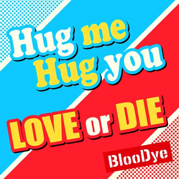 BlooDye - Hug me Hug you/LOVE or DIE