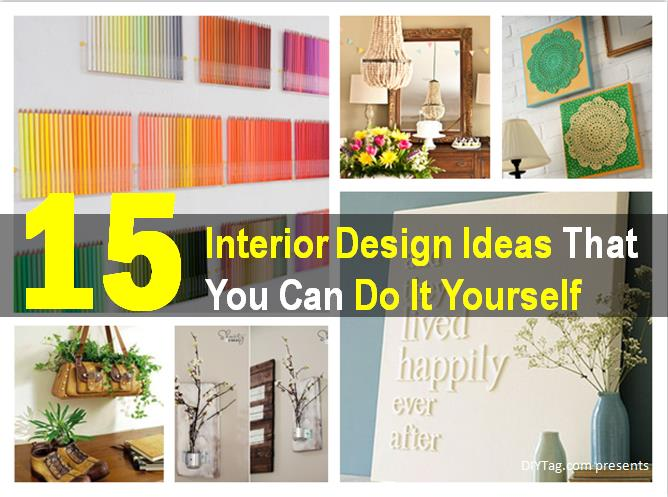 Best 15 Interior Design Ideas That You Can Do It Yourself – Diy Tag This Month