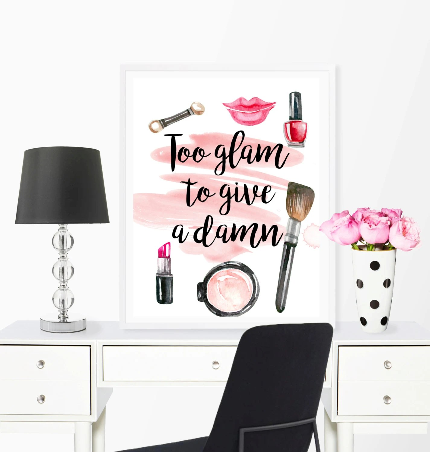 Best Too Glam To Give A D*Mn Glam Decor Makeup Wall Art Fashion This Month