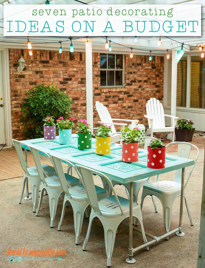 Best 7 Patio Decorating Ideas On A Budget I Should Be Mopping This Month
