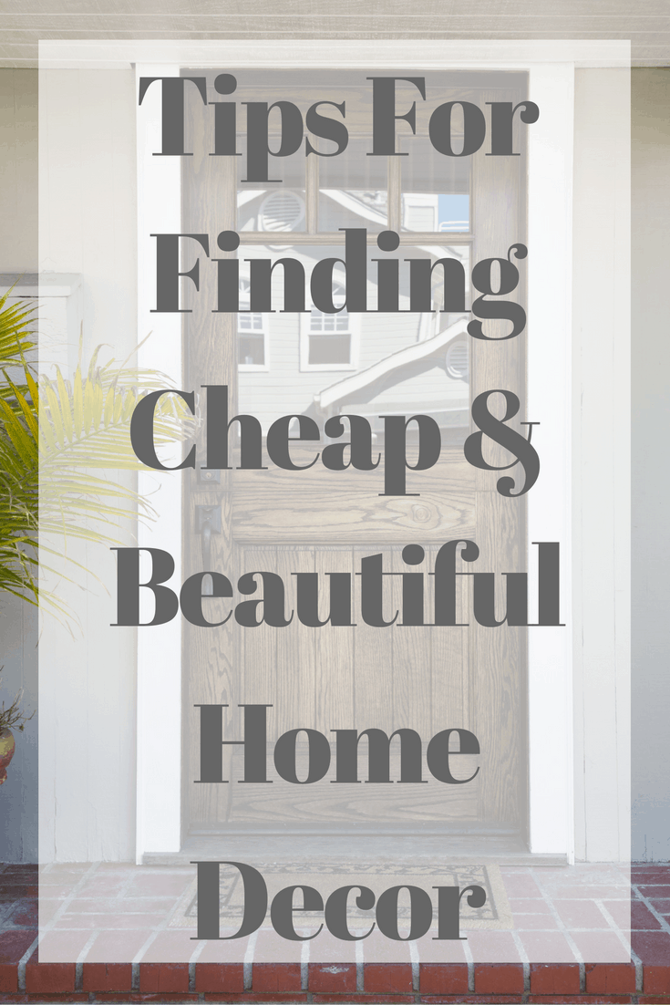 Best Tips For Finding Cheap And Beautiful Home Decor Happy This Month