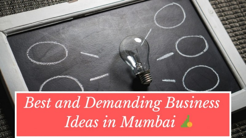 Expect Huge Profit from These Business Ideas In Mumbai