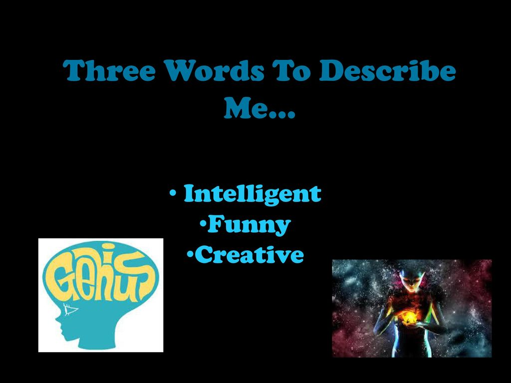 6 words to describe me