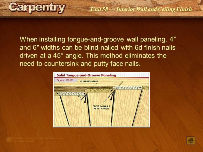 Interior Wall and Ceiling Finish   ppt video online download 39 When installing tongue and groove wall paneling  4    and 6    widths can be  blind nailed with 6d finish nails driven at a 45     angle